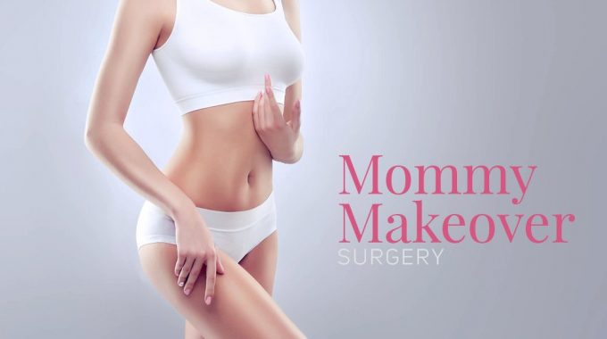 Mommy Makeover— Get Your Pre-baby Body Back With A Few Touches